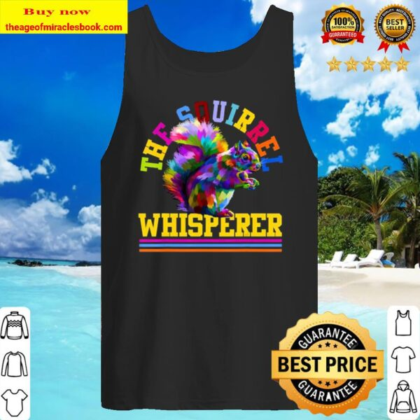 Squirrel Whisperer Gifts Squirrel Tank Top