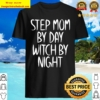 Step Mom by Day Witch by Night Apparel Halloween Costume Shirt