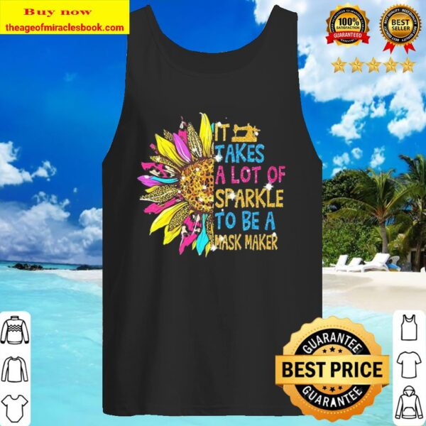 Sunflower it takes a lot of sparkle to be a mask maker Tank Top