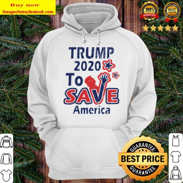 TRUMP 2020 To Save America Hoodie
