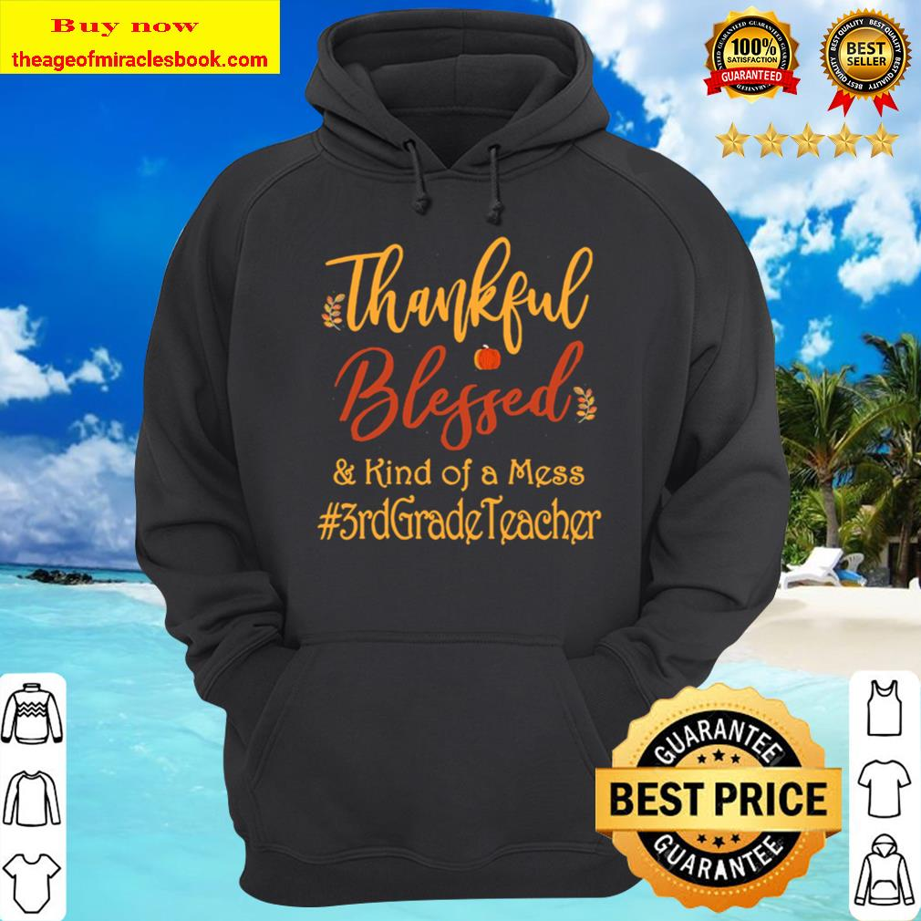 Thankful blessed and kind of a mess 3rd grade teacher vintage Hoodie
