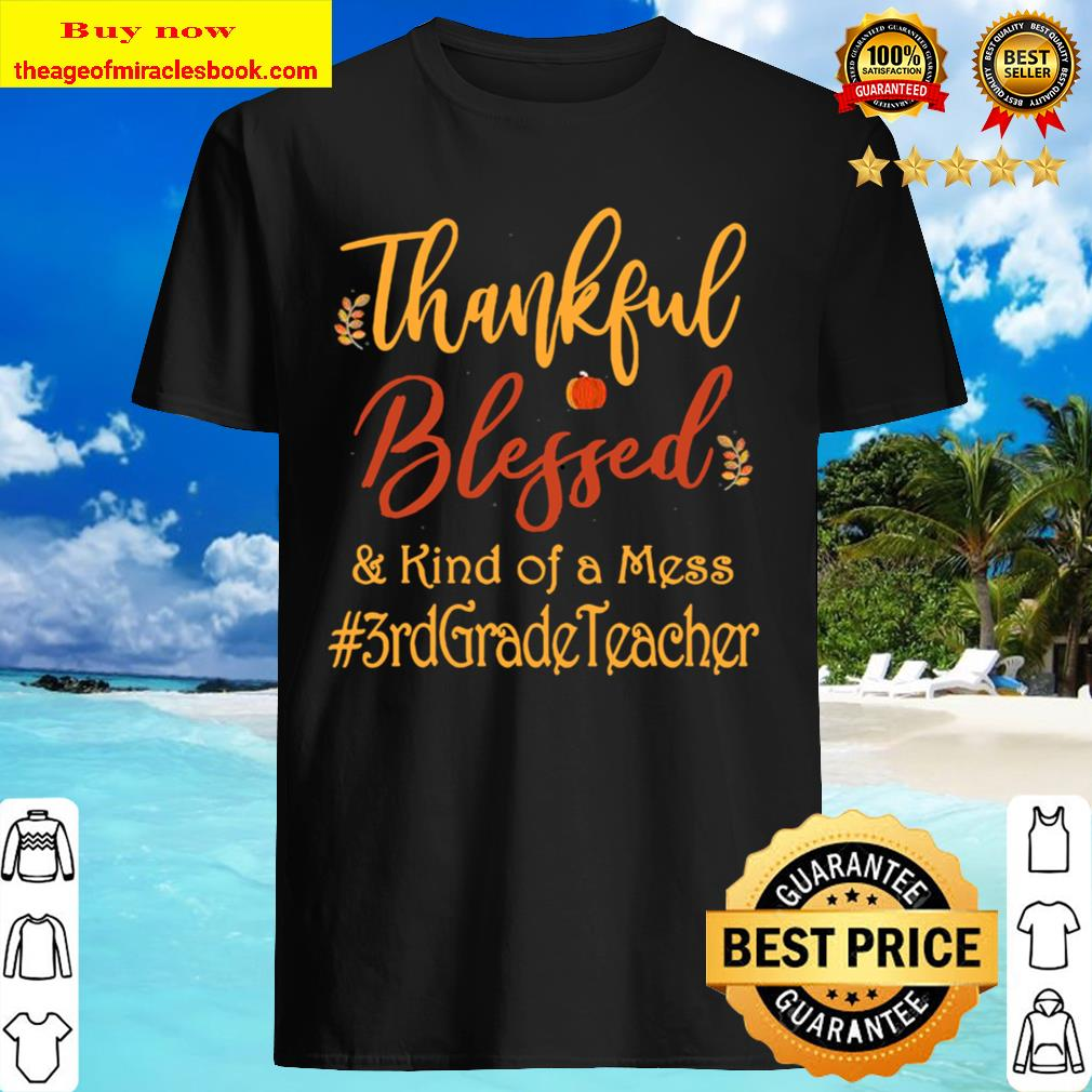 Thankful blessed and kind of a mess 3rd grade teacher vintage Shirt