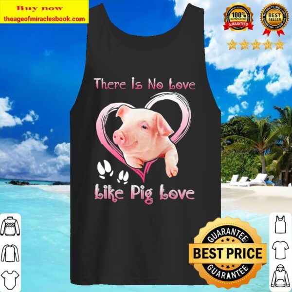 There is no love like Pig love Tank Top