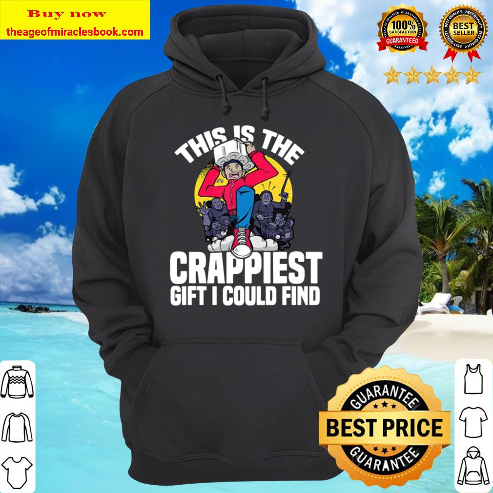 This Is The Crappiest Gift I Could Find Toilet Paper Meme Hoodie