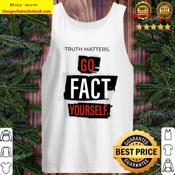 Truth Matters Go Fact Yourself Tank Top