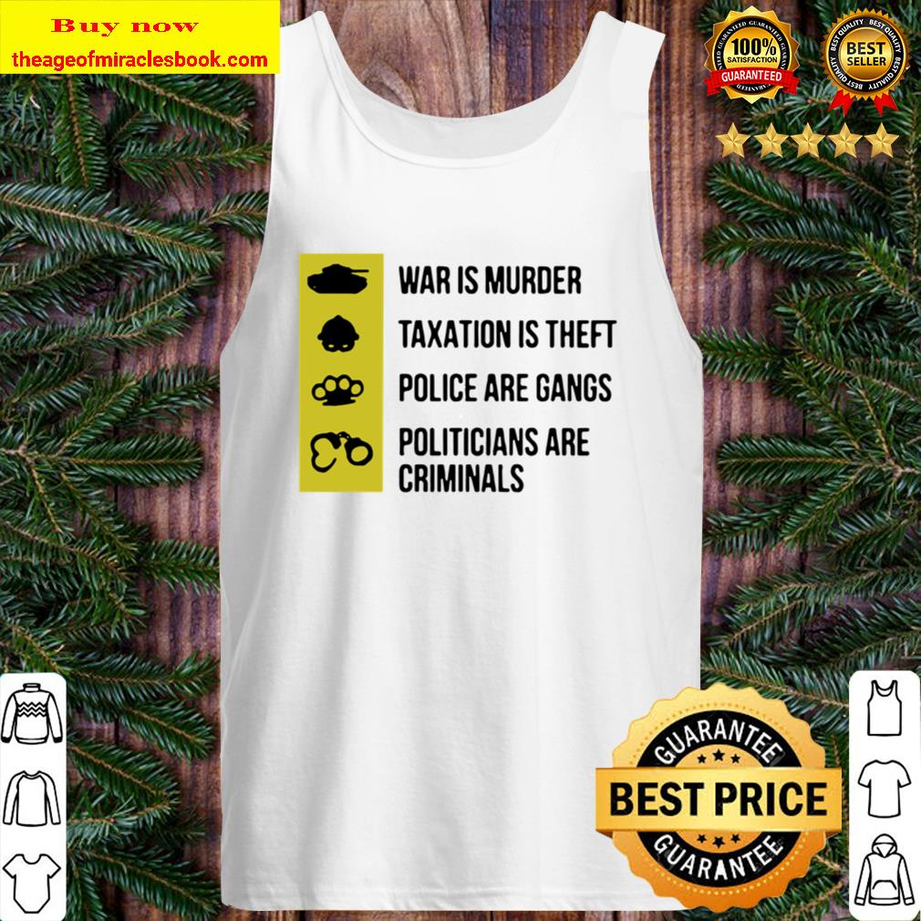 War Is Murder Taxation Is Theft Police Are Gangs Tank Top