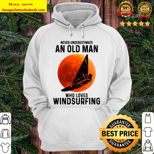 Who Loves Windsurfing Moon Never Underestimate An Old Man Hoodie