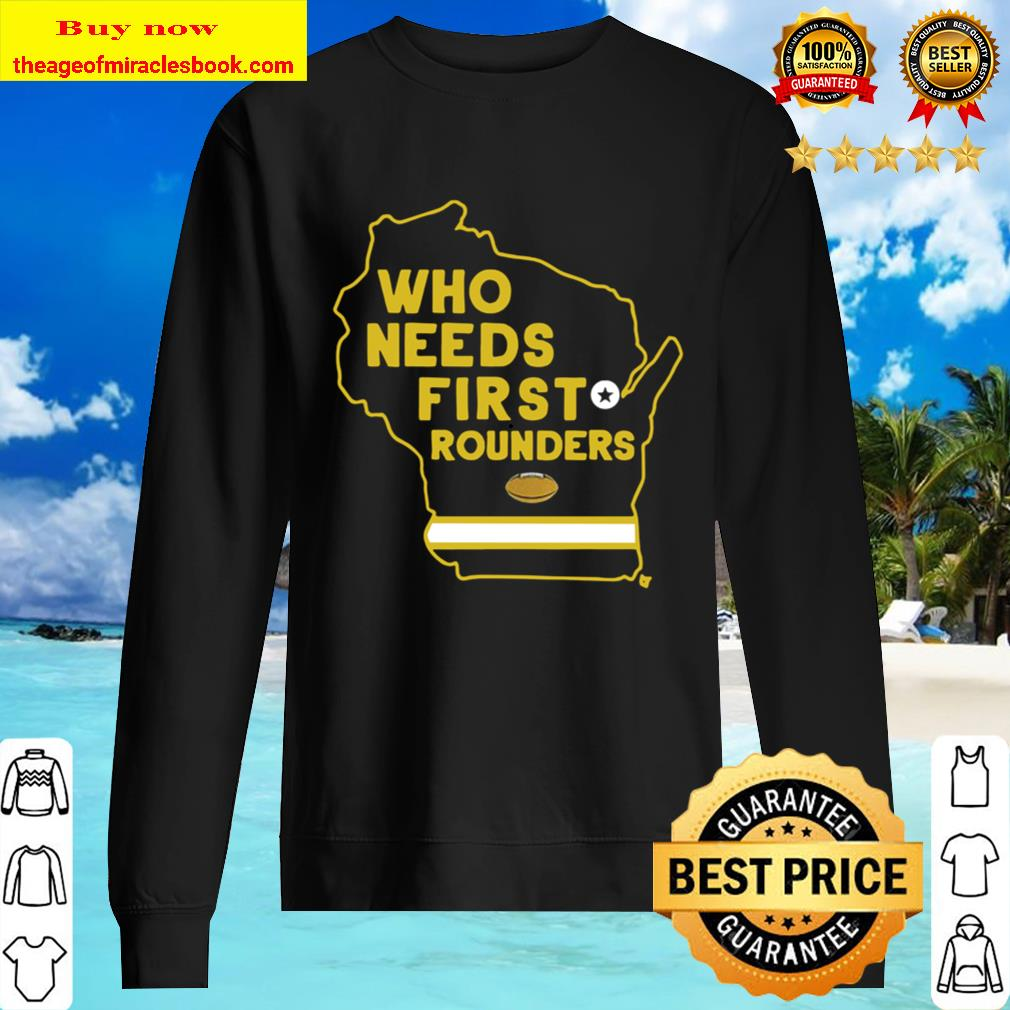 Who Needs First Rounders Green Bay Football 2020 Sweater
