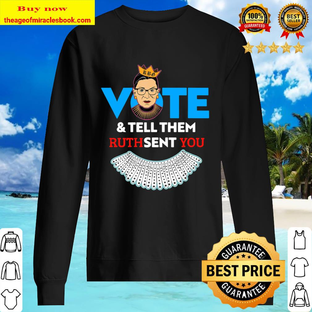 You Notorious Rbg Vote _ Tell Them Ruth Sent Sweater