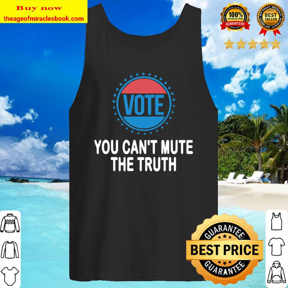You can't mute the truth presidential debate vote election Tank Top