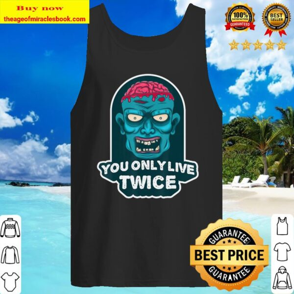You only live twice. unique and trendy zombie Halloween gift Tank Top