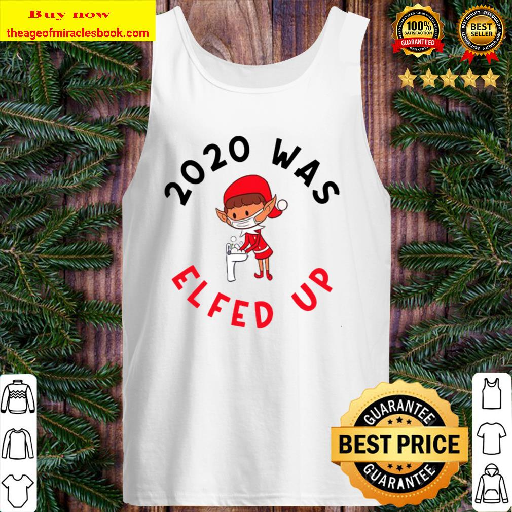 2020 Was Elfed Up Funny 2020 Christmas Tank Top