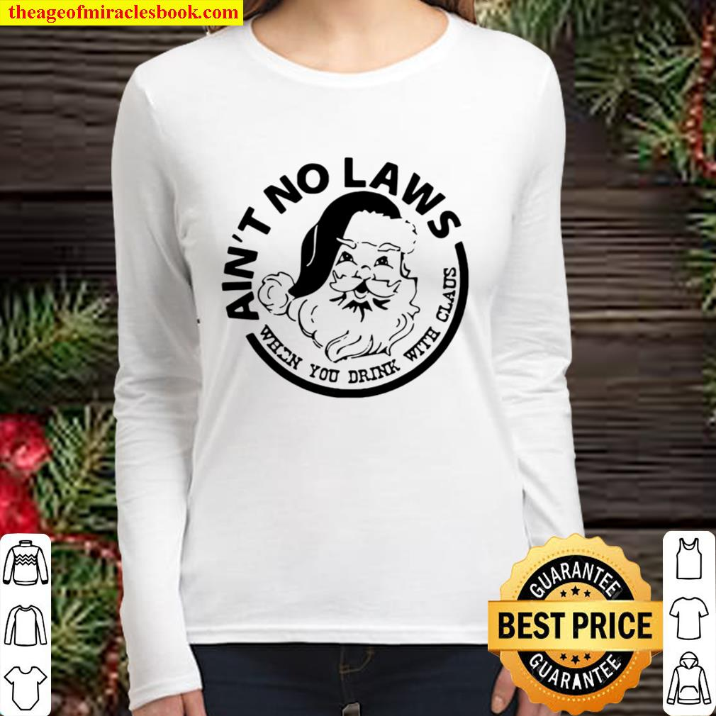 Ain't No Laws When You Drink With Claus Xmas Women Long Sleeved