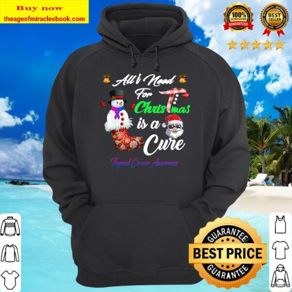 All i Need For Christmas is a Cure Thyroid Cancer Awareness Hoodie