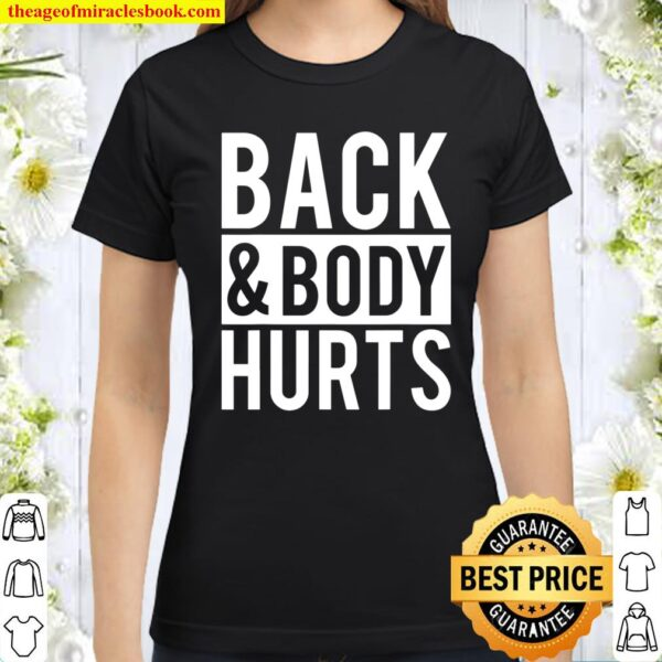 Back And Body Hurts Shirt Funny Parody Exercise Ideas Classic Women T-Shirt