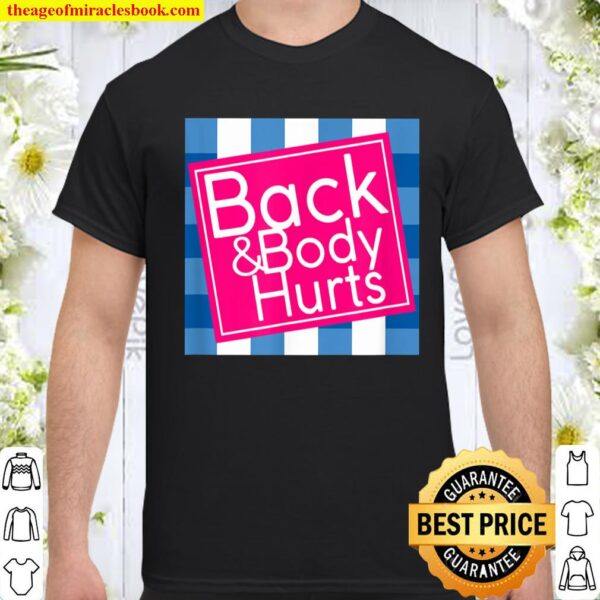 Back and Body Hurts Cute Funny Shirt