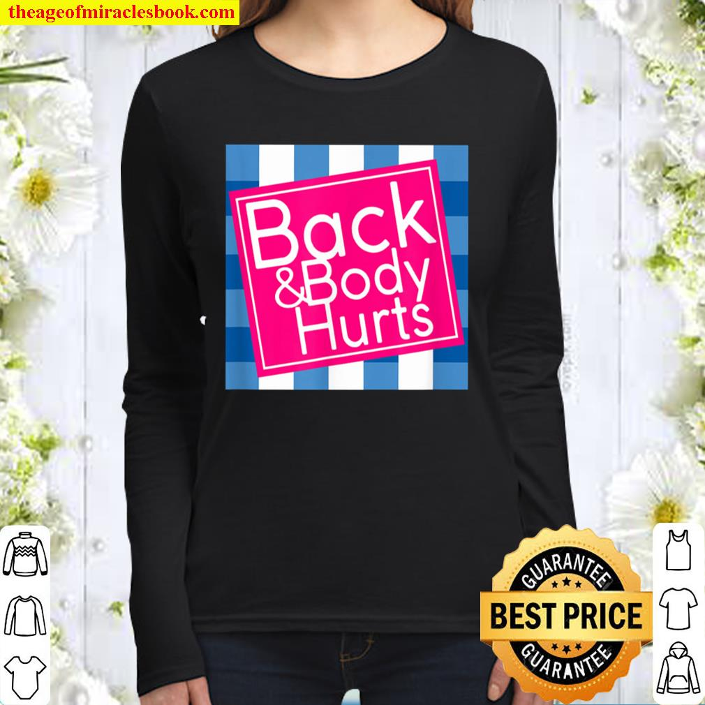 Back and Body Hurts Cute Funny Women Long Sleeved