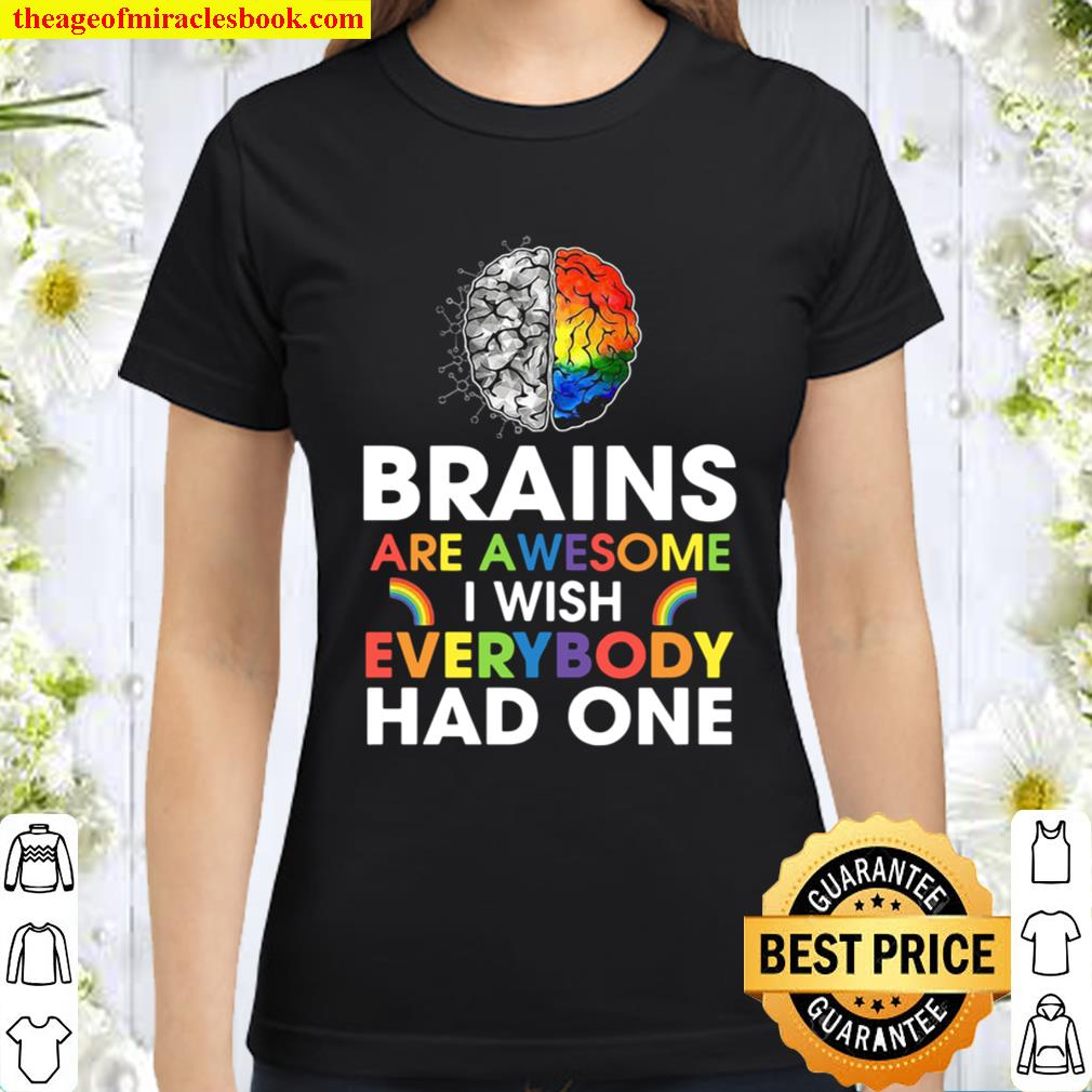 Brains are awesome I wish everybody had one Classic Women T-Shirt