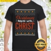 Christmas begins with Christ Shirt