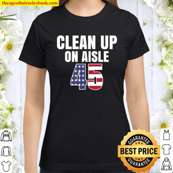 Clean Up On Aisle 45 Classic Women T-Shirt