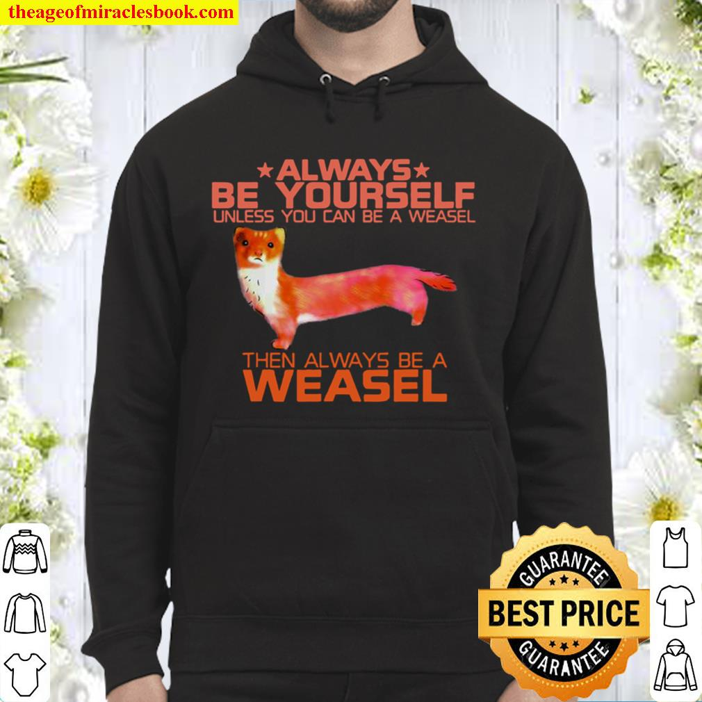 Colorful Always Be Yourself Unless You Can Be A Weasel Funny Hoodie