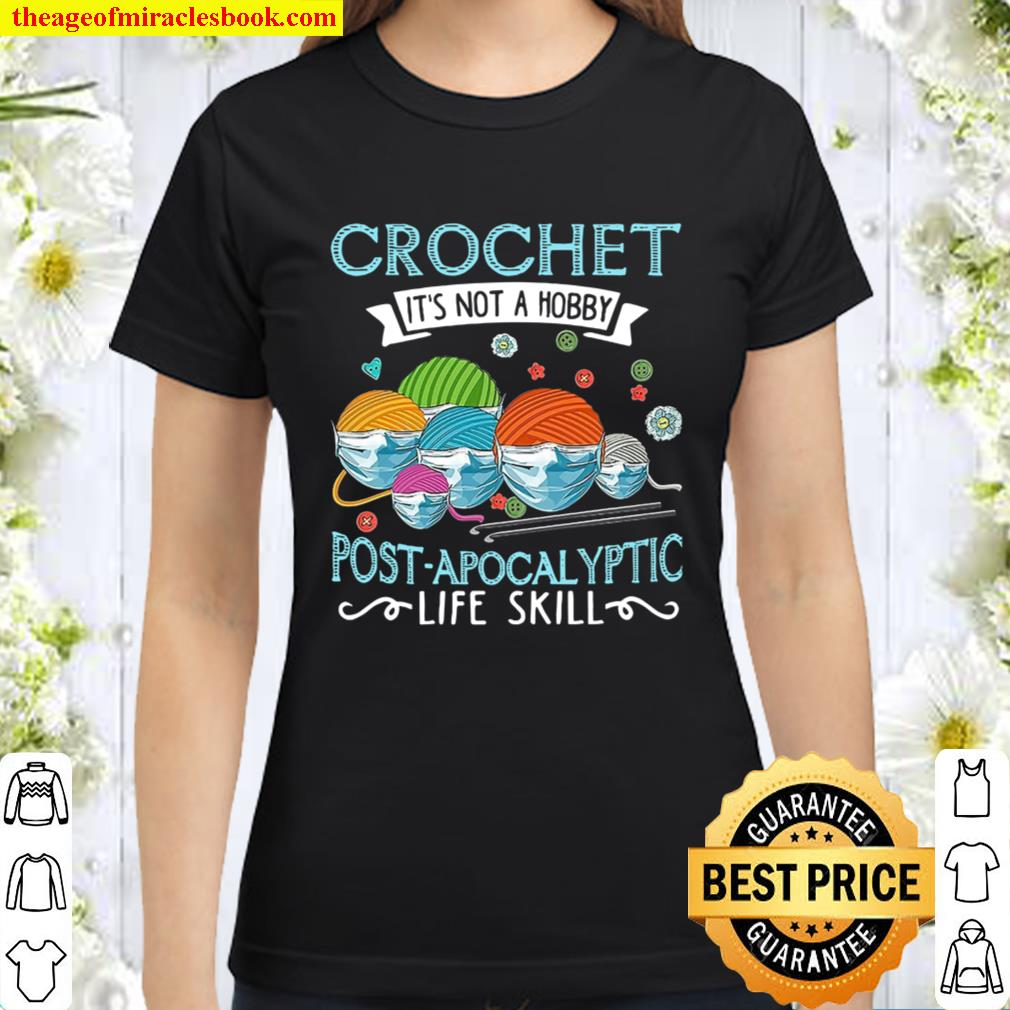 Crochet It_s Not A Hobby Post Apocalyptic Life Skill Classic Women T-Shirt