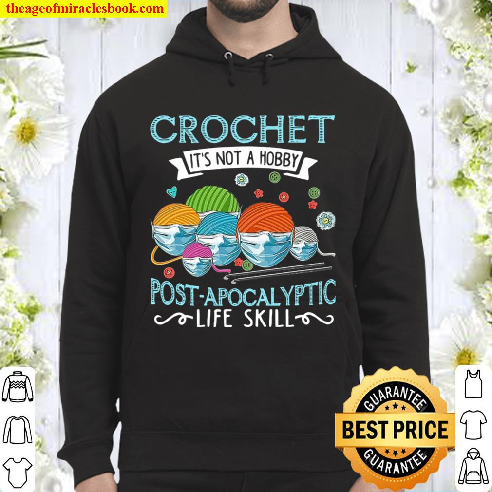 Crochet It_s Not A Hobby Post Apocalyptic Life Skill Hoodie