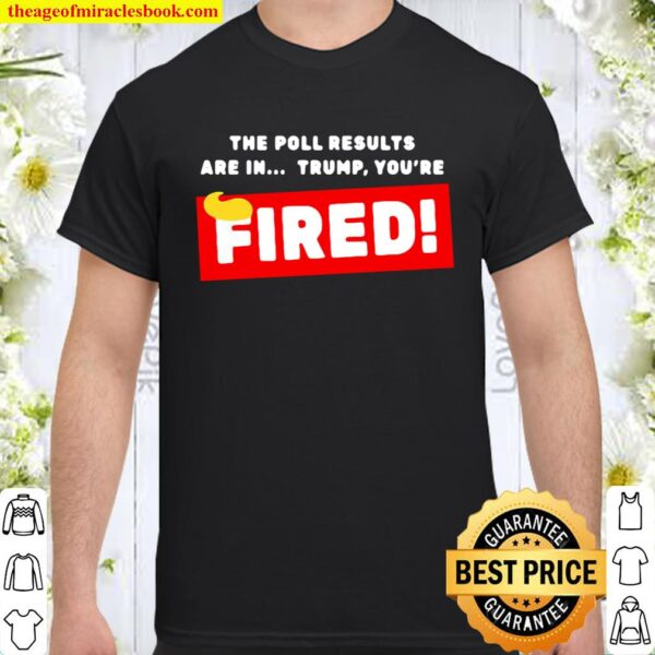 Donald Trump The Poll Results Are In Trump You're Fired Hair Shirt