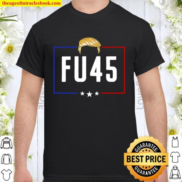 FU 45 Fuck President Trump Never Again To Support Biden Shirt