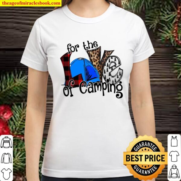 For The Love Of Camping Classic Women T-Shirt