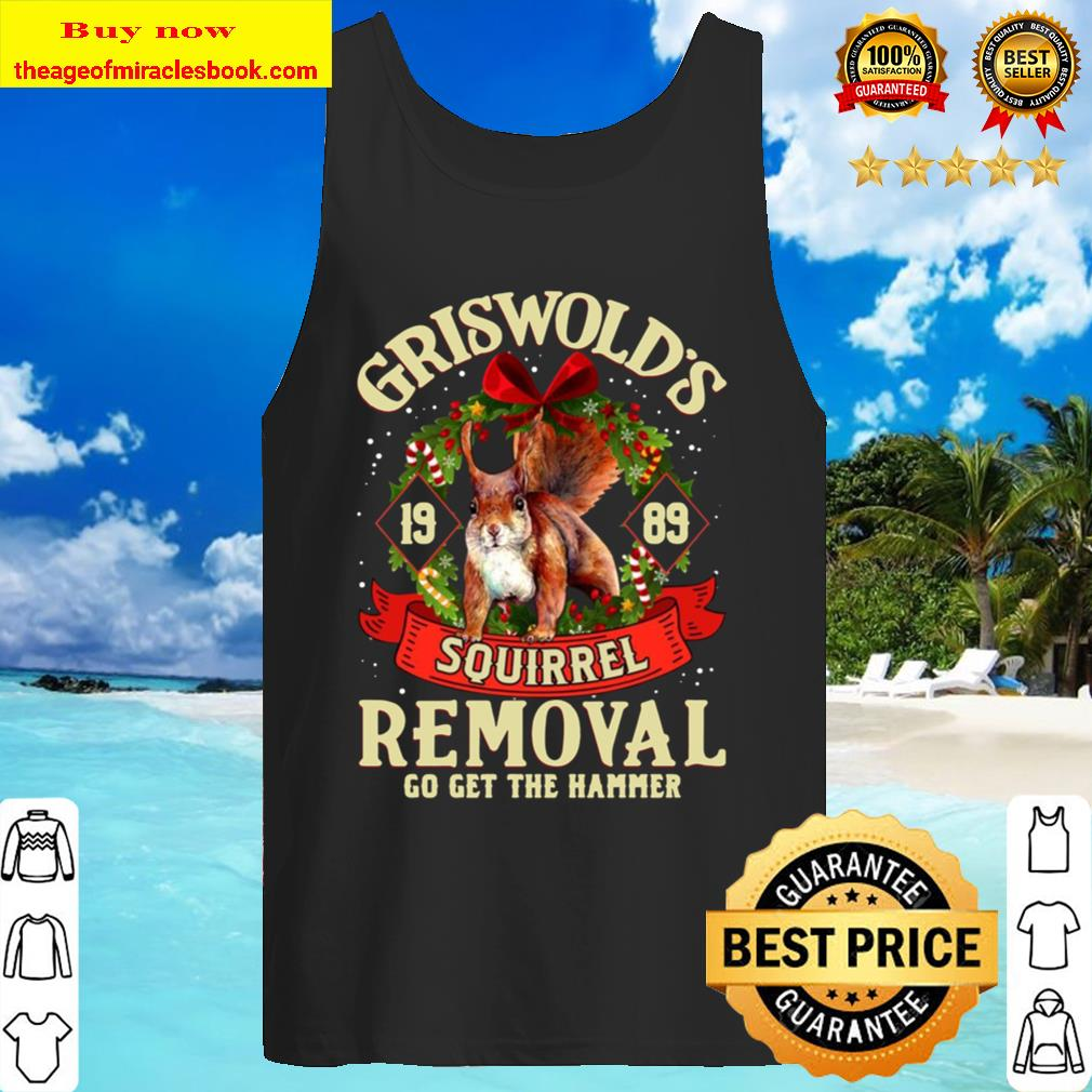 Griswold 1989 Squirrel Removal Go Get The Hammer T-Shirt – Funny Chris Tank Top
