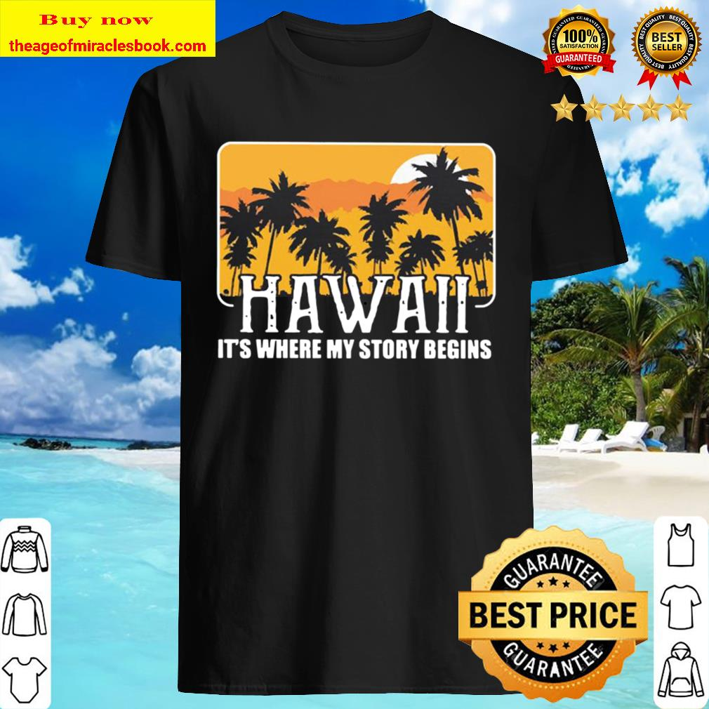 Hawaii it's the my story begins Shirt