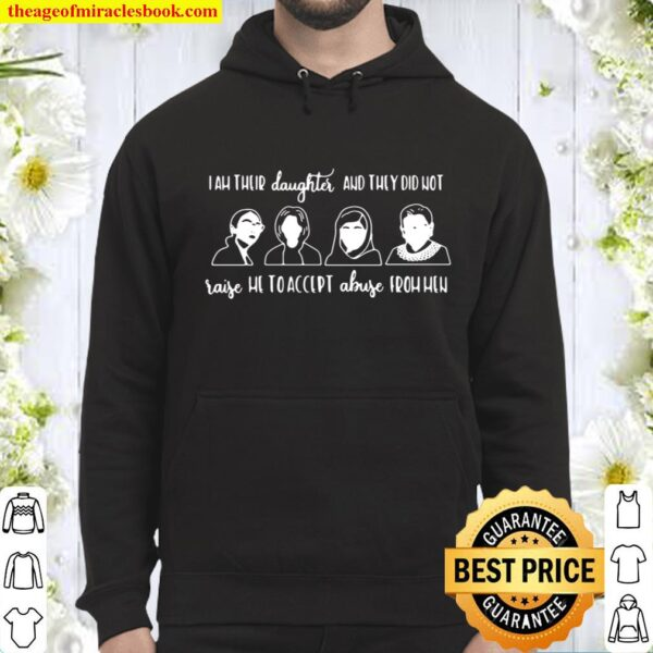 I Am Their Daughter And They Did Not Raise Me To Accept Abuse From Men Hoodie
