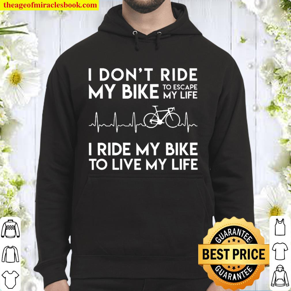 I Don_t Ride My Bike To Escape My Life Heartbeat Hoodie