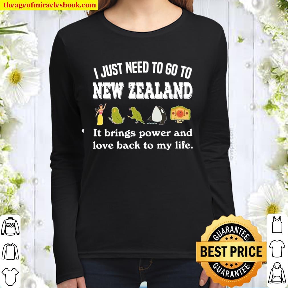 I JUST NEED TO GO TO NEW ZEALAND IT BRINGS POWER Women Long Sleeved