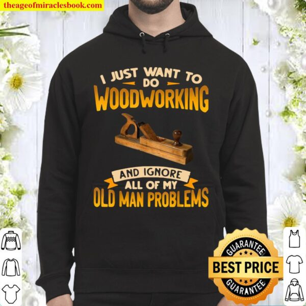I Just Want To Do Woodworking And Ignore Hoodie