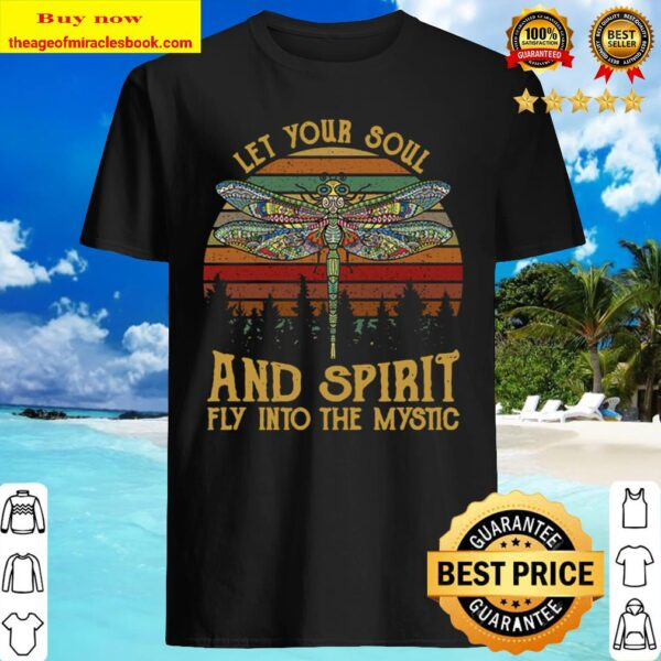Let Your Soul And Spirit Fly Into The Mysti Shirt