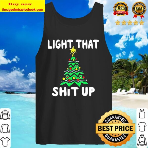 Light that shit up Christmas Tank Top