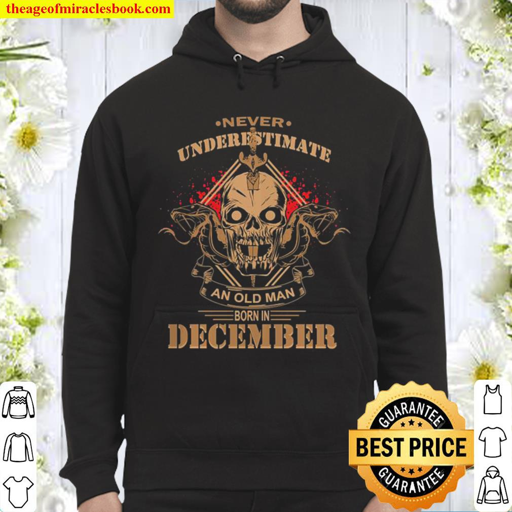 Never underestimate an old man born in December Hoodie