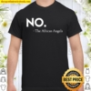 No. The African Angels Prayer Response Shirt