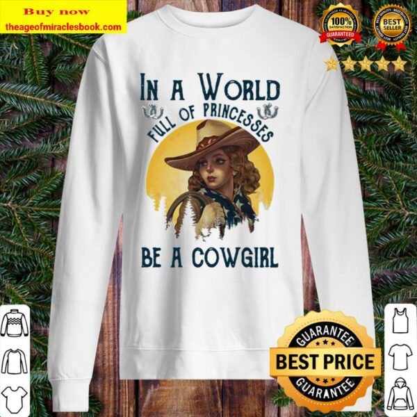 Official In A World Full Of Princesses Be A Cowgirl Sweater