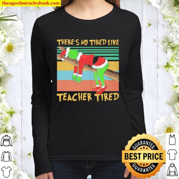 Official The Grinch there's no tired like teacher tied vintage Christm Women Long Sleeved