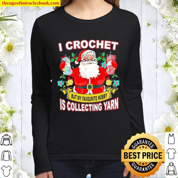 Santa Claus I crochet but my hobby is collecting yarn Christmas Women Long Sleeved