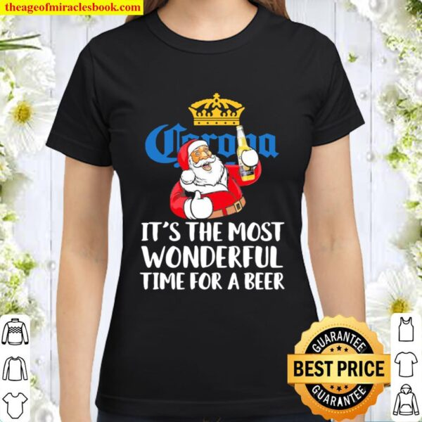 Santa Claus drink Corona it's the most Wonderful time for a Beer Chris Classic Women T-Shirt