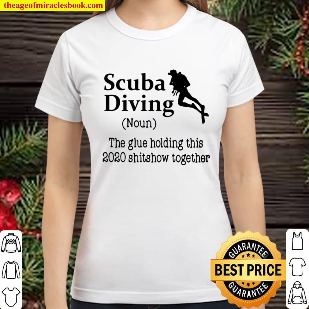 Scuba Diving The Glue Holding This 2020 Shitshow Together Classic Women T-Shirt