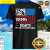 Some Girls Support Trump And Womens Rights Usa Flag Election Shirt