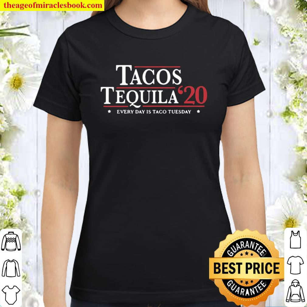Tacos Tequila 2020 Every Day Is Taco Tuesday Election Classic Women T-Shirt
