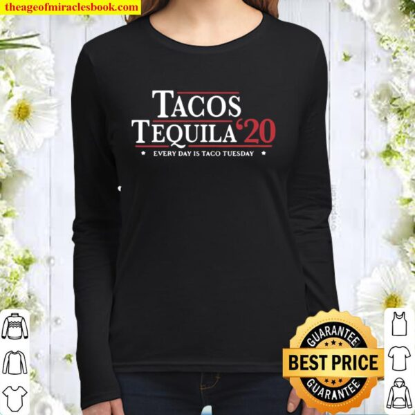 Tacos Tequila 2020 Every Day Is Taco Tuesday Election Women Long Sleeved