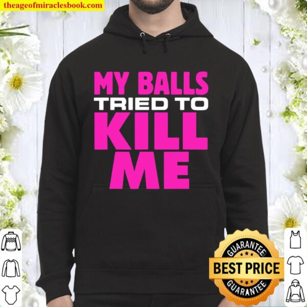 Testicular cancer my balls tried to kill me cyst hernia Hoodie