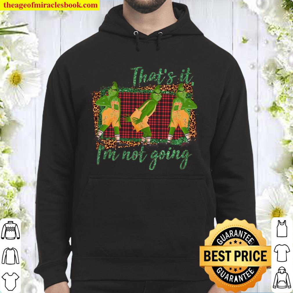 That_s It I am Not Going, The Grinch Hoodie